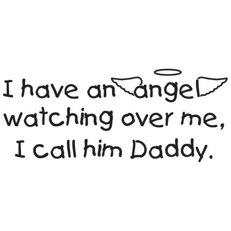 I have an Angel watching over me, I call him Daddy Wall Graphic