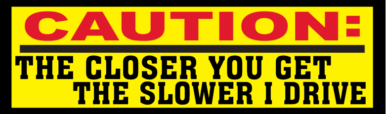 Funny Bumper Sticker Idea -  Caution | Banners.com