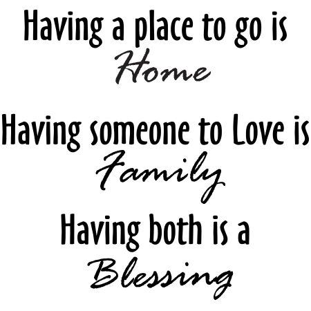 Having a place to go is Home, Having someone to love is Family, Having bothis a Blessing Wall Graphic
