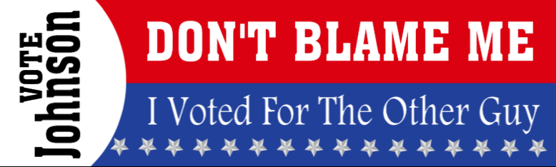 Political Bumper Sticker Idea - Don't Blame Me | Banners.com