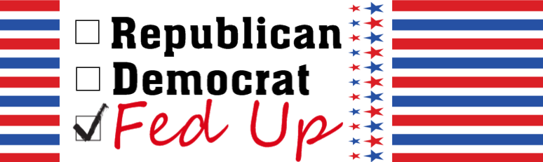 Political Bumper Sticker Idea - Fed Up | Banners.com