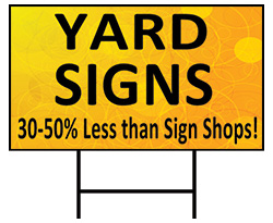 Yard Signs: 30-50% Less than Sign Shops