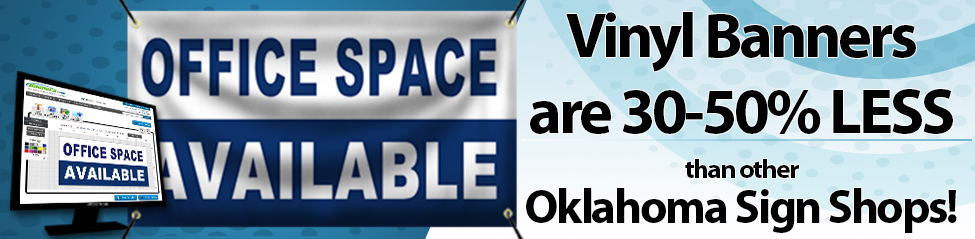 Vinyl Banners are 30-50% less than Local Oklahoma Sign Shops